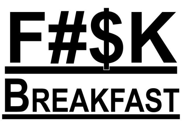 Fuck Breakfast