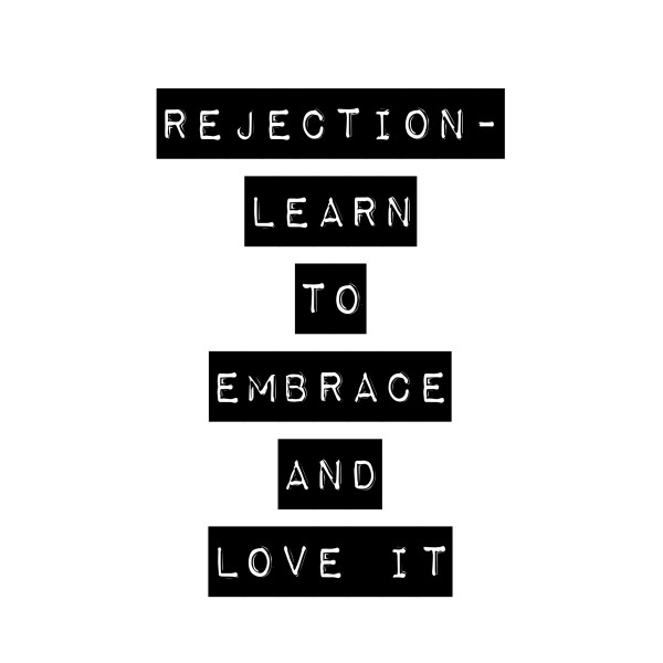Rejection: Learn to embrace and love it