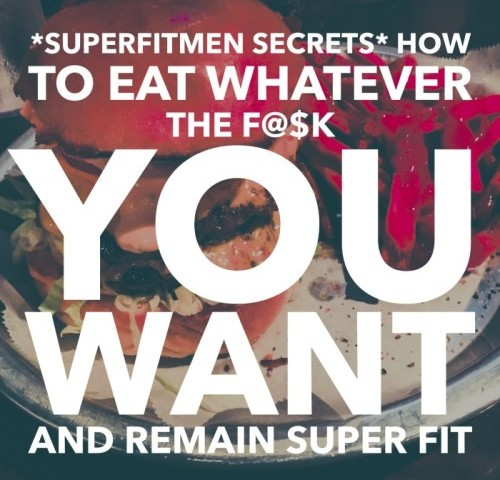 SuperFitMen Secrets: How To Eat Whatever The Fuck You Want And Remain Super Fit