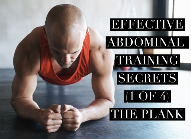 Effective Abdominal Training Secrets (1 of 4) -The Plank