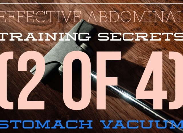 Effective Abdominal Training Secrets (2 of 4) – Stomach Vacuum