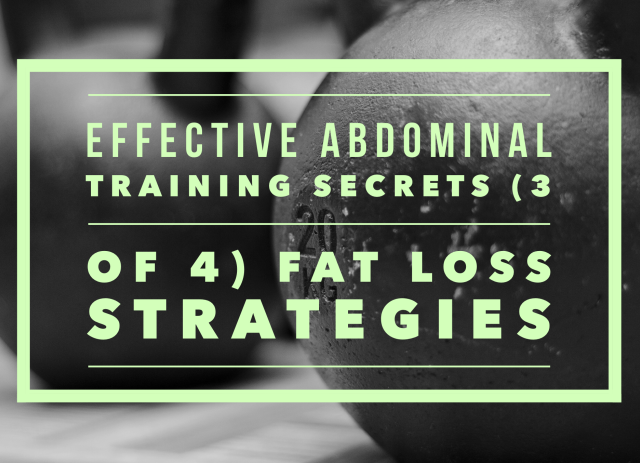 Effective Abdominal Training Secrets (3 of 4) – Fat loss Strategy