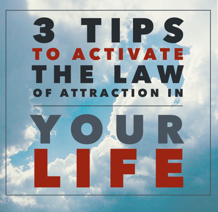 3 Tips To Activate The Law Of Attraction In Your Life