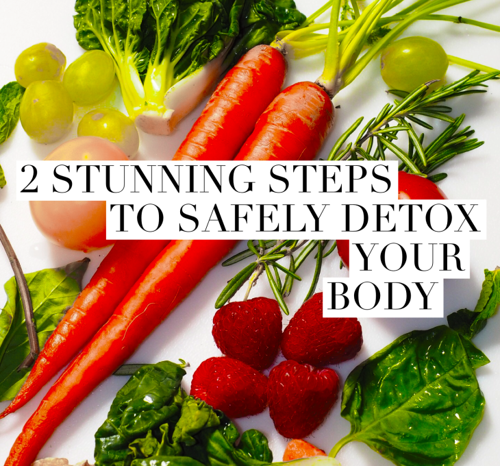 2 Stunning Steps To Safely Detox Your Body