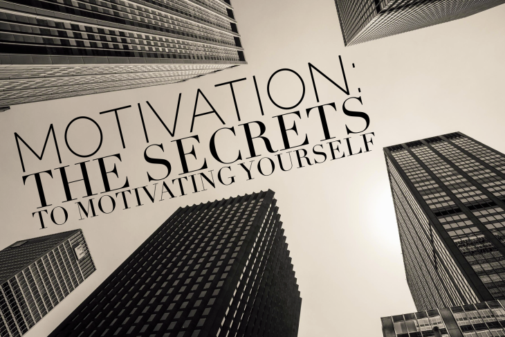 Motivation: The Secrets To Motivating Yourself