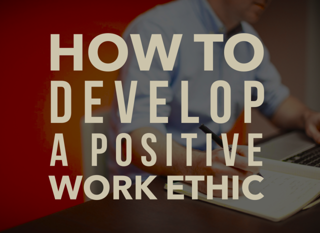 How To Develop A Positive Work Ethic