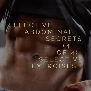 Abdominal Training Secrets (4 of 4)- Selective Exercises