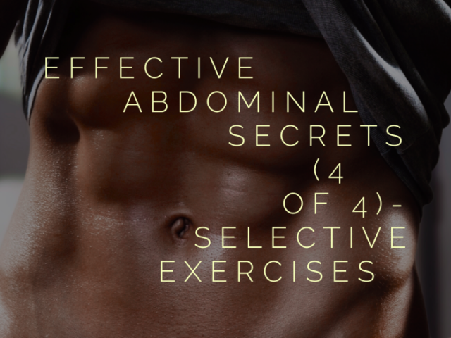 Effective Abdominal Training Secrets (4 of 4)- Selective Exercises