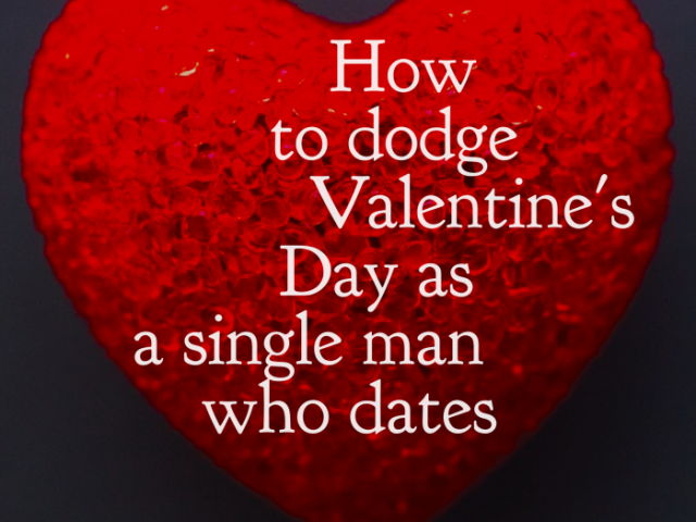 How to dodge Valentine's Day as single man who dates