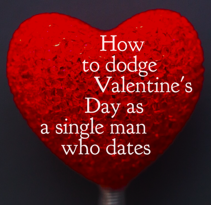 How To Dodge Valentine's Day As A Single Man Who Dates