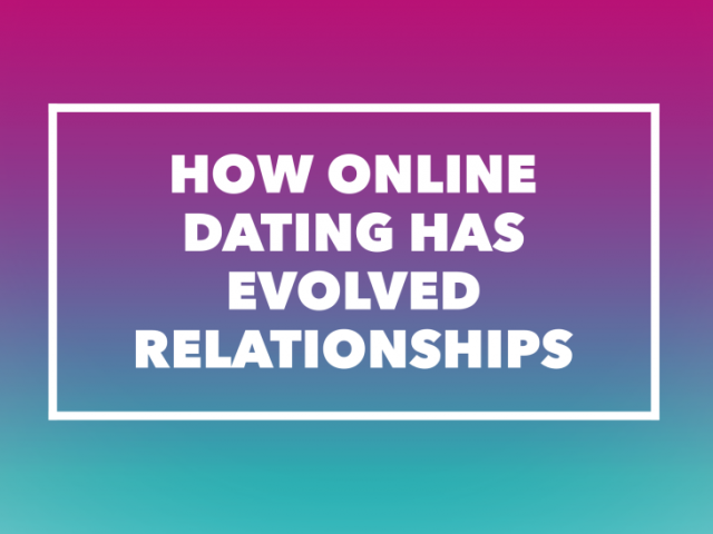 How Online Dating Has Evolved Relationships