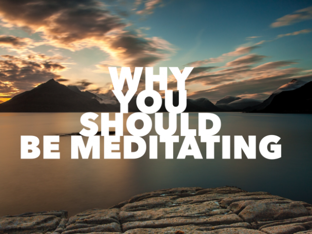 Why You Should Be Meditating