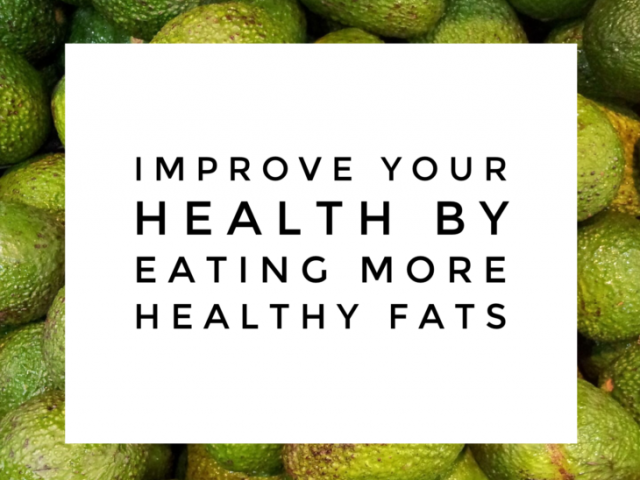 Improve Your Health by Eating More Healthy Fats