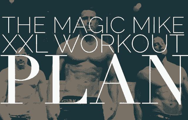 The Magic Mike XXL Workout Plan