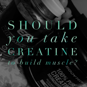 Should You Take Creatine To Build Muscle?