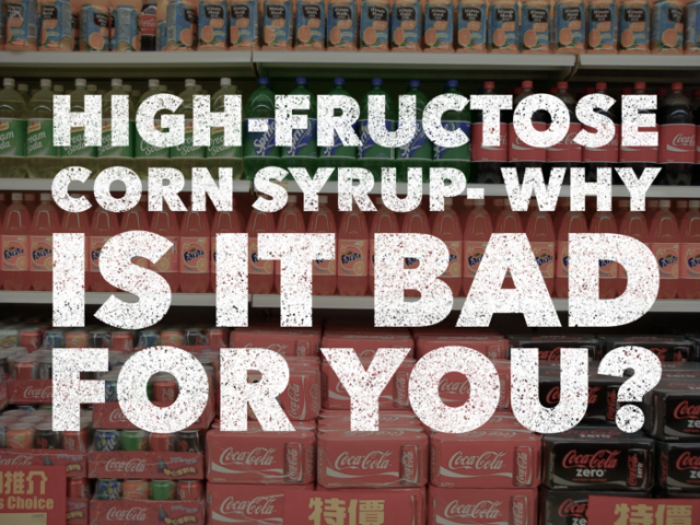 High-Fructose Corn Syrup – Why Is It Bad for You?