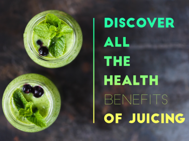 Discover All The Health Benefits of Juicing