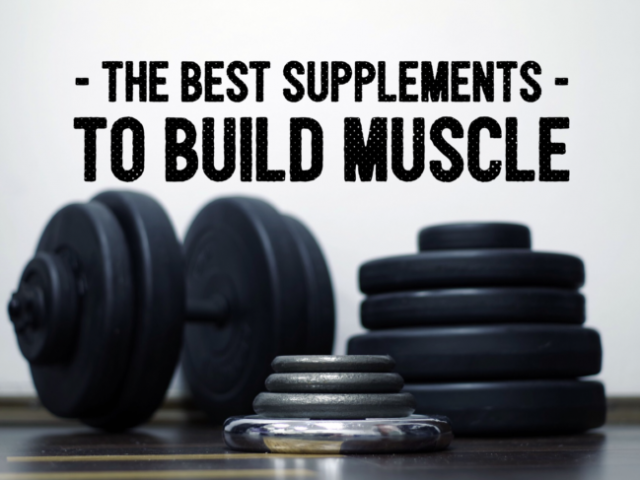 The Best Supplements to Build Muscle