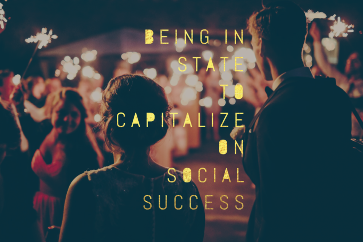 Being In State to Capitalize on Social Success