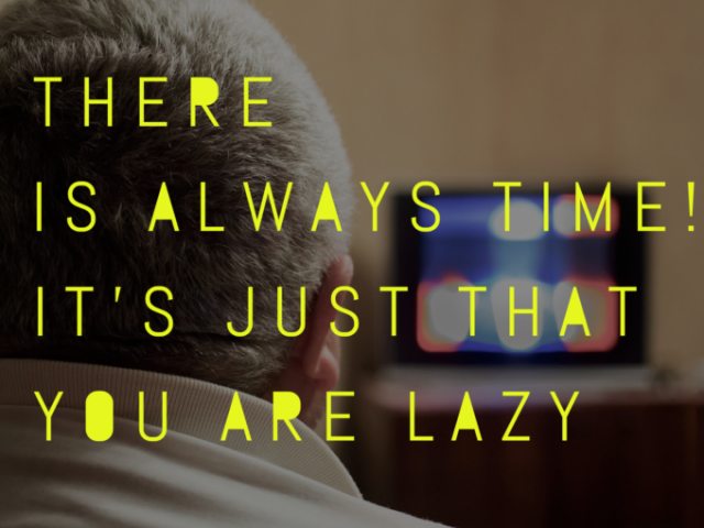 There Is Always Time! It's Just That You Are Lazy