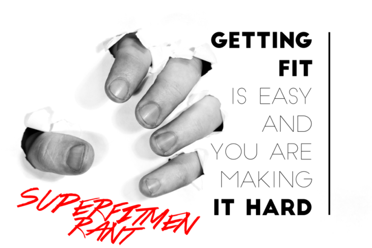 SuperFitMen Rant: Getting Fit is Easy and You are Making it Hard