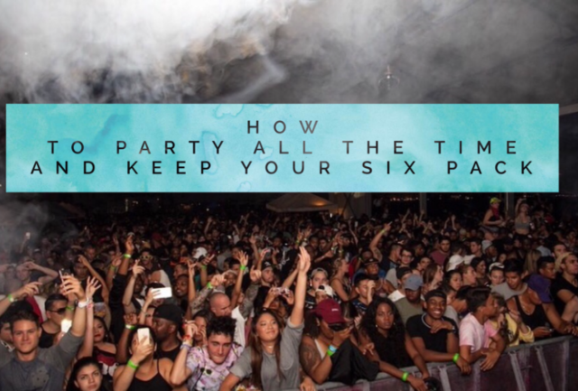 How To Party All The Time And Keep Your Six Pack