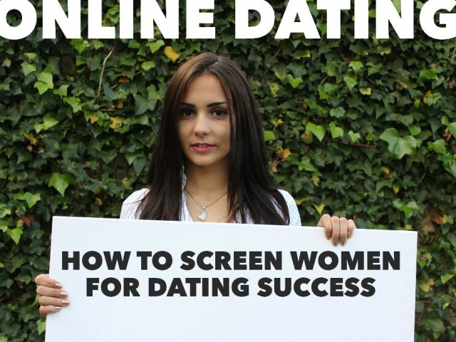 Online Dating: How to Screen Women For Dating Success