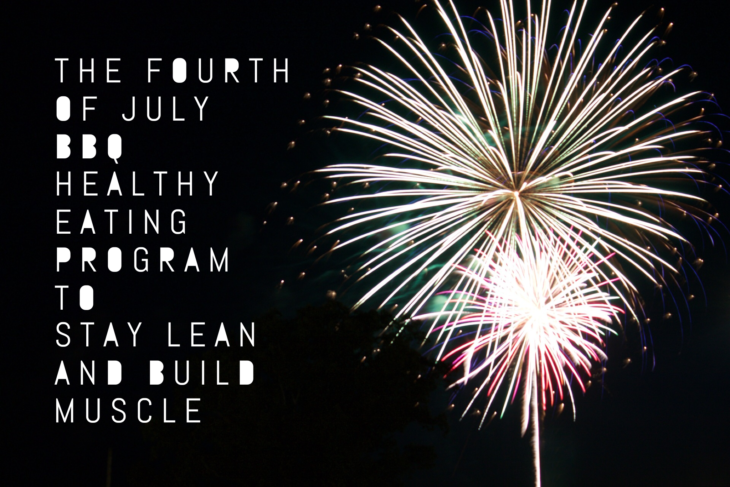 The Fourth of July BBQ Healthy Eating Program to Stay Lean and Build Muscle