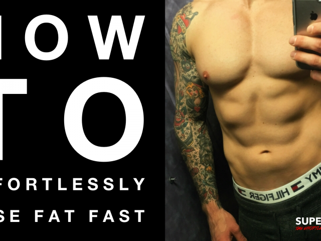 How to Effortlessly Lose Fat Fast (The Best Way To Get Shredded)