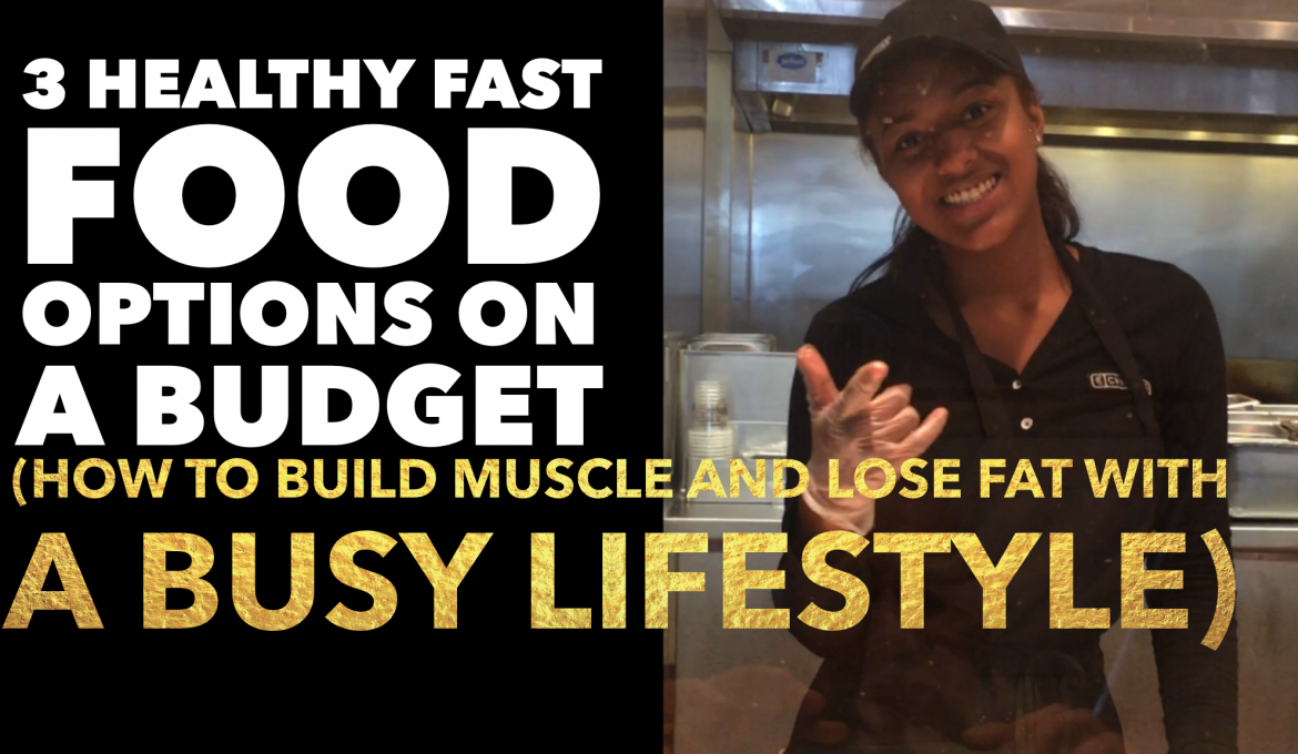 3 healthy fast food options on a budget (How To Build Muscle And Lose Fat With A Busy Lifestyle)