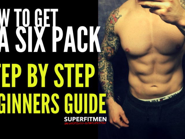 How To Get A Six Pack – Step By Step Beginners Guide